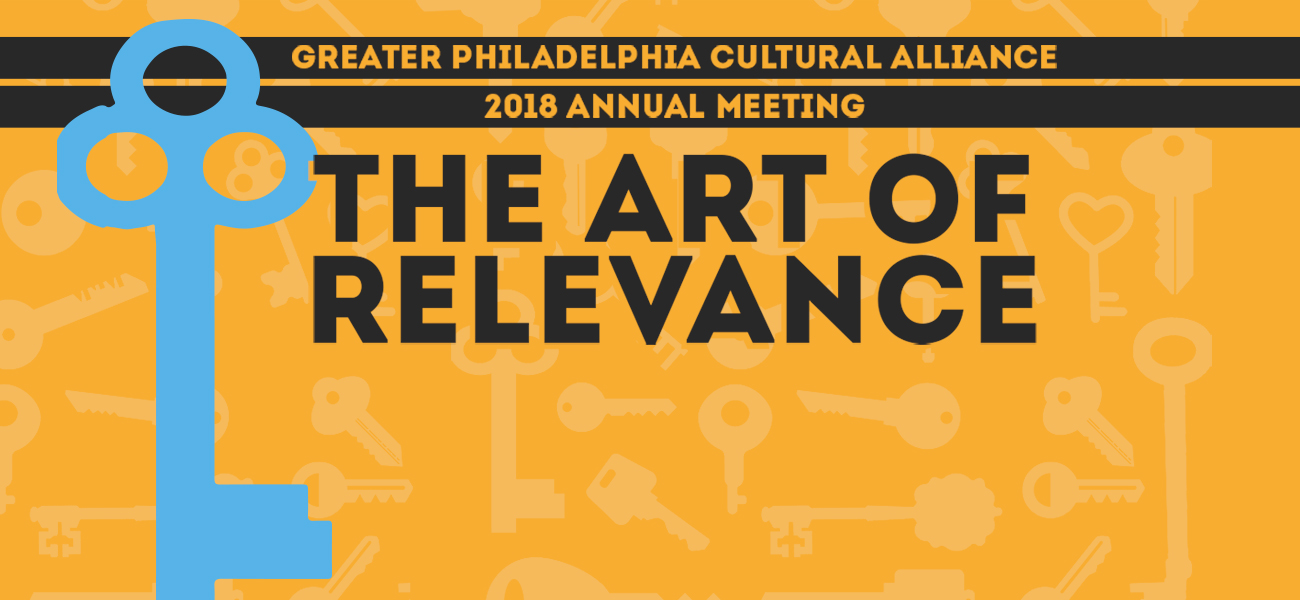 Greater Philadelphia Cultural Alliance 2018 Annual Meeting The Art of Relevanace